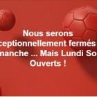 Ouverts Lundi Soir pour le Match ! Fermés Dimanche midi